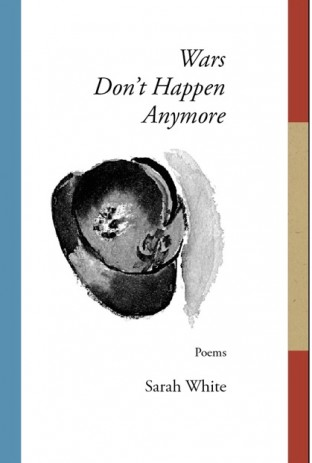 Wars Don't Happen Anymore by Sarah White