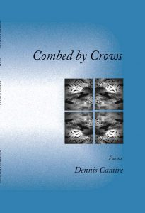 Combed by Crows, poems by Dennis Camire