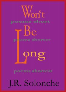 Won't Be Long by J.R. Solonche